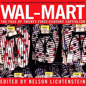 Wal-Mart - The Face of Twenty-First Century Capitalism by Nelson Licht
