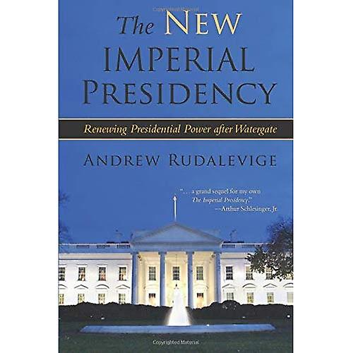 The New Imperial Presidency: Renewing Presidential Power After Watergate (Contemporary Political and Social Issues)
