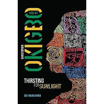 Christopher Okigbo 1930-1967 - Thirsting for Sunlight by Obi Nwakanma
