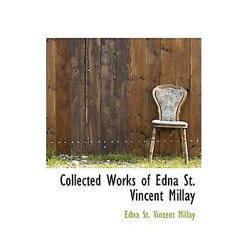 Collected Works of Edna St. Vincent Millay by Millay & Edna St. Vincent