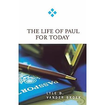 Life of Paul for Today by Vander Broek & Lyle D.