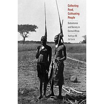Collecting Food Cultivating People by Kathryn M. de Luna