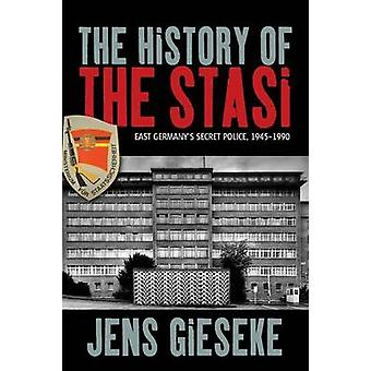 The History of the Stasi East Germanys Secret Police 19451990 by Gieseke & Jens