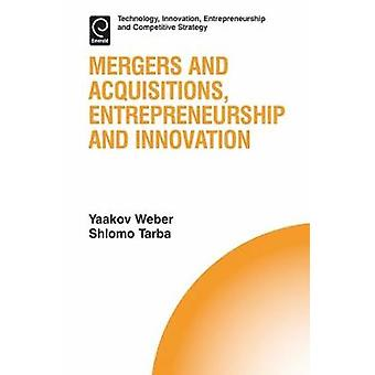 Mergers and Acquisitions Entrepreneurship and Innovation by Shlomo Tarba
