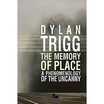 The Memory of Place  A Phenomenology of the Uncanny by Dylan Trigg