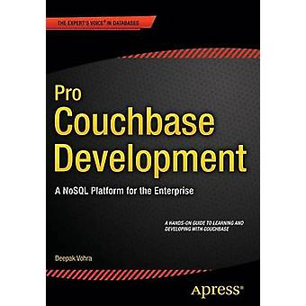 Pro Couchbase Development  A NoSQL Platform for the Enterprise by Vohra & Deepak