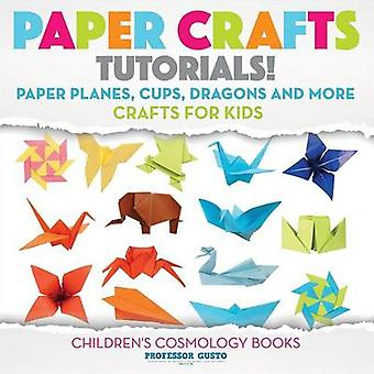 Paper Crafts Tutorials  Paper Planes Cups Dragons and More  Crafts for Kids  Childrens Craft  Hobby Books by Gusto & Professor