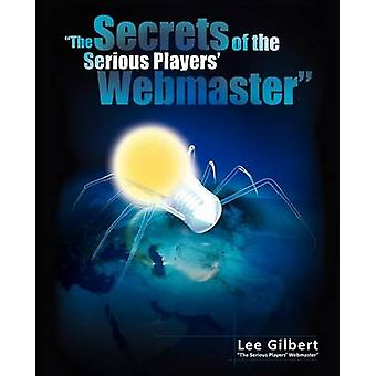 The Secrets of the Serious Players Webmaster by Gilbert & Lee