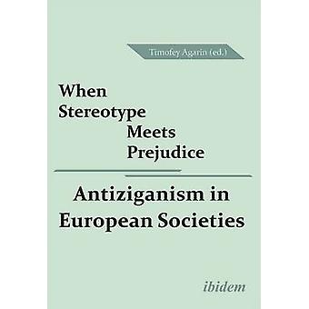 When Stereotype Meets Prejudice Antiziganism in European Societies. by Agarin & Timofey