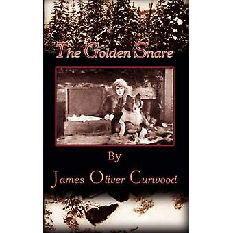 The Golden Snare by Curwood & James Oliver