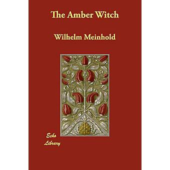 The Amber Witch by Meinhold & Wilhelm