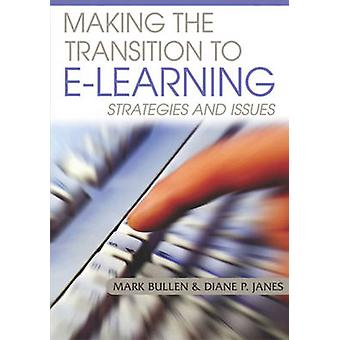 Making the Transition to ELearning Strategies and Issues by Bullen & Mark