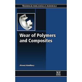 Wear of Polymers and Composites by Abdelbary & Ahmed