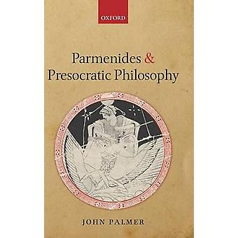 Parmenides and Presocratic Philosophy by Palmer & John
