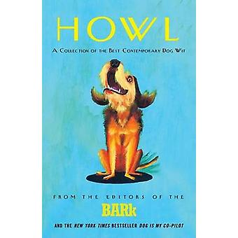 Howl A Collection of the Best Contemporary Dog Wit by Editors of The Bark