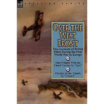 Over the West Front Two Accounts of British Pilots During the First World War in Europe by Spin
