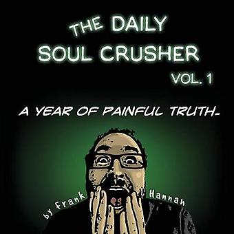 The Daily Soul Crusher Vol. 1 A Year of Painful Truth by Hannah & Frank