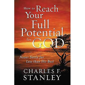 How to Reach Your Full Potential for God door Charles F. Stanley