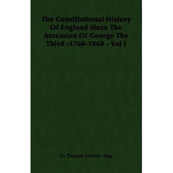 The Constitutional History of England Since the Accession of George the Third 17601860  Vol I by May & Thomas Erskine