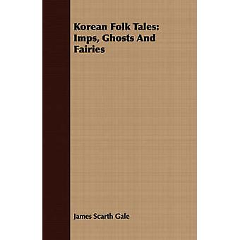 Korean Folk Tales Imps Ghosts And Fairies by Gale & James Scarth