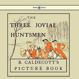 The Three Jovial Huntsmen  Illustrated by Randolph Caldecott by Caldecott & Randolph