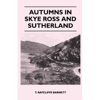 Autumns in Skye Ross and Sutherland by Barnett & T. Ratcliffe
