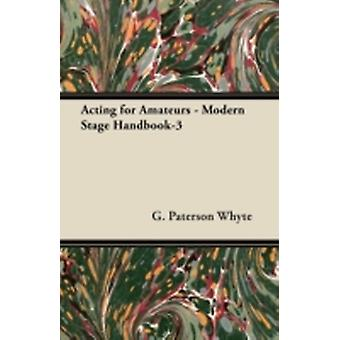 Acting for Amateurs  Modern Stage Handbook3 by Whyte & G. Paterson