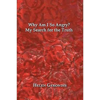 Why Am I so Angry My Search for the Truth by Gerondis & Helen