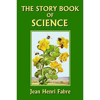 The Story Book of Science Yesterdays Classics by Fabre & JeanHenri