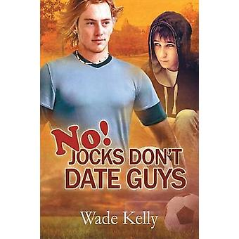 No Jocks Dont Date Guys by Kelly & Wade