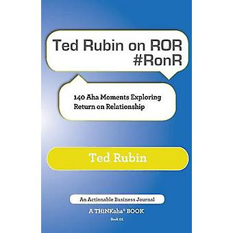 Ted Rubin on Ror Ronr 140 AHA Moments Exploring Return on Relationship by Rubin & Ted