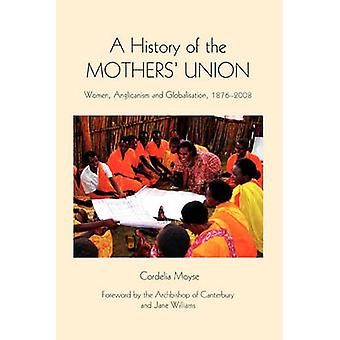 A History of the Mothers Union Women Anglicanism and Globalisation 18762008 by Moyse & Cordelia
