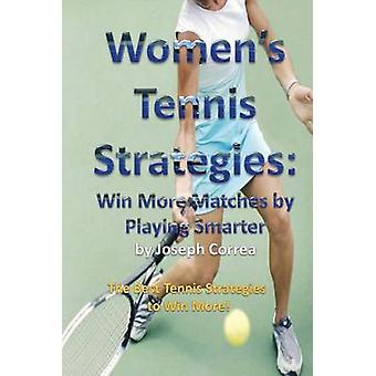 Womens Tennis Strategies Win More Matches by Playing Smarter by Correa & Joseph