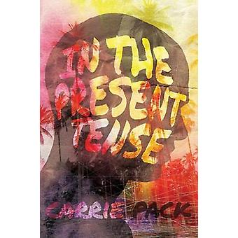 In the Present Tense by Pack & Carrie
