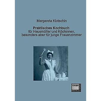 Praktisches Kochbuch by Klotschin & Margareta