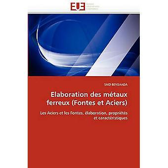 Elaboration Des Metaux Ferreux Fontes Et Aciers by Bensaada & Said