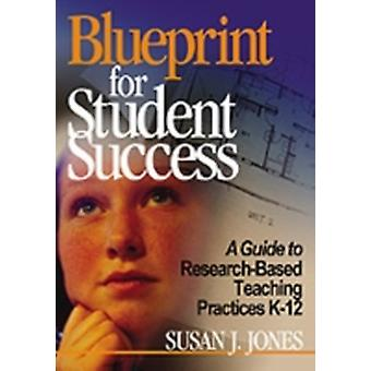 Blueprint for Student Success A Guide to ResearchBased Teaching Practices K12 by Jones & Susan J.