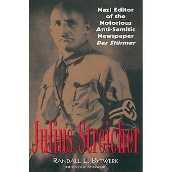 Julius Streicher Nazi Editor of the Notorious AntiSemitic Newspaper Der Sturmer by Bytwerk & Randall L.
