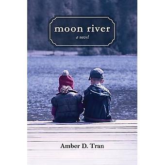 Moon River a novel by Tran & Amber D