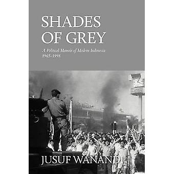 Shades of Grey A Political Memoir of Modern Indonesia 19651998 by Wanandi & Jusuf