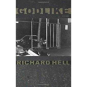 Godlike by Richard Hell - Dennis Cooper - 9781888451771 Book