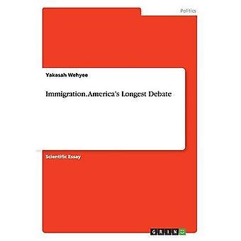 Immigration. America's Longest Debate by Yakasah Wehyee - 97836569157