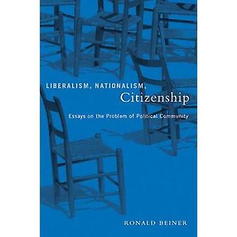 Liberalism - Nationalism - Citizenship - Essays on the Problem of Poli