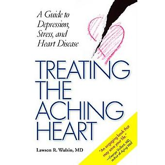 Treating the Aching Heart - A Guide to Depression - Stress and Heart D