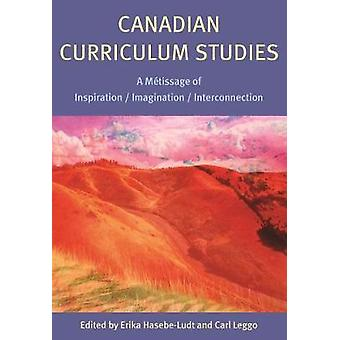Canadian Curriculum Studies - A Metissage of Inspiration/Imagination/I