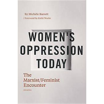 Women's Oppression Today - The Marxist/ Feminist Encounter by Michele