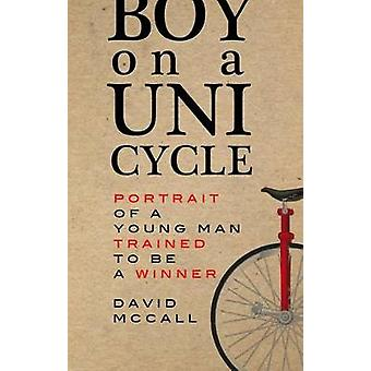 Boy on a Unicycle - Confessions of a Young Man Trained to Be a Winner