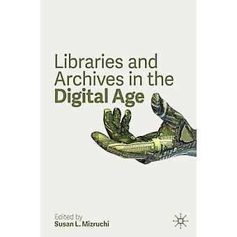Libraries and Archives in the Digital Age by Susan L. Mizruchi - 9783