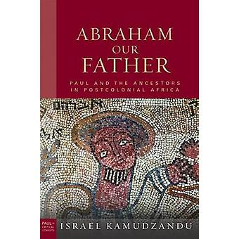 Abraham Our Father - Paul and the Ancestors in Postcolonial Africa by