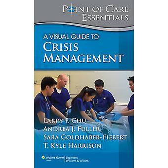 A Visual Guide to Crisis Management by Larry F. Chu - Andrea Fuller -